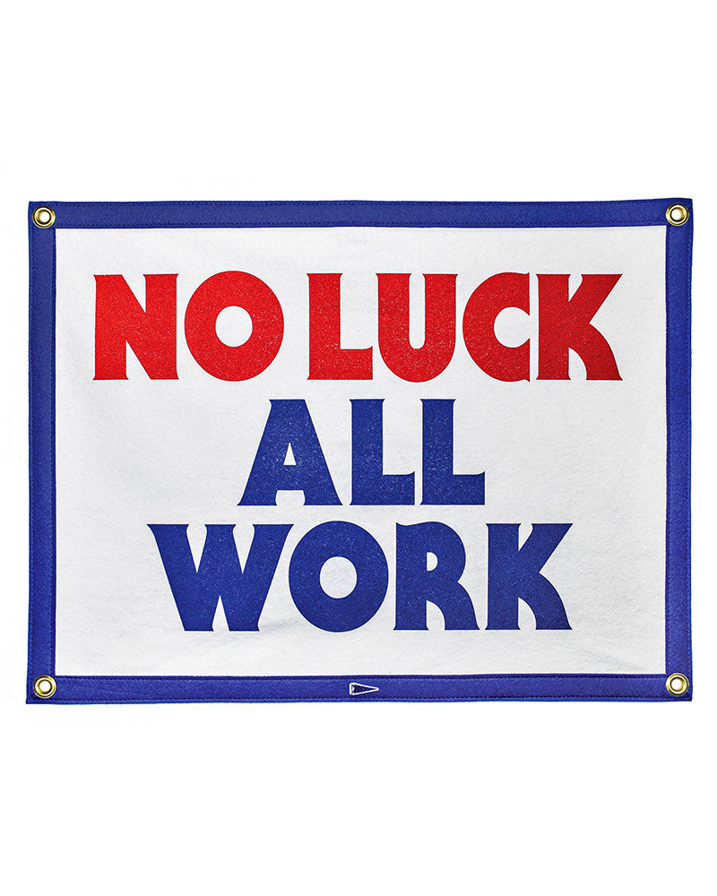 No Luck All Work Felt Flag Banner-Oxford Pennant-Strange Ways