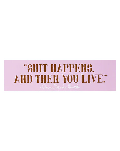 Shit Happens Anna Nicole Smith Bumper Sticker