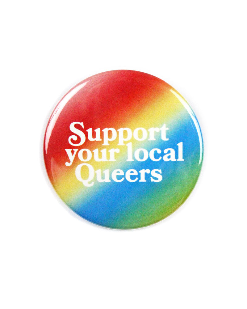 Support Your Local Queers Big Pinback Button-Danny Brito-Strange Ways