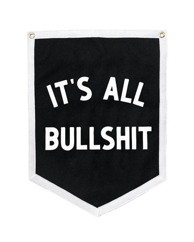 It's All Bullshit Felt Flag Banner