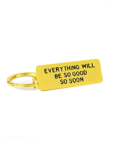 Everything Will Be So Good So Soon Keychain
