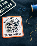 Hope They Serve Tacos In Hell Patch-Pyknic-Strange Ways