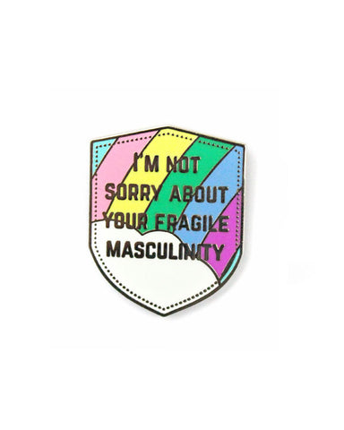 I'm Not Sorry About Your Fragile Masculinity Pin