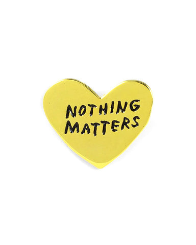 Nothing Matters Pin