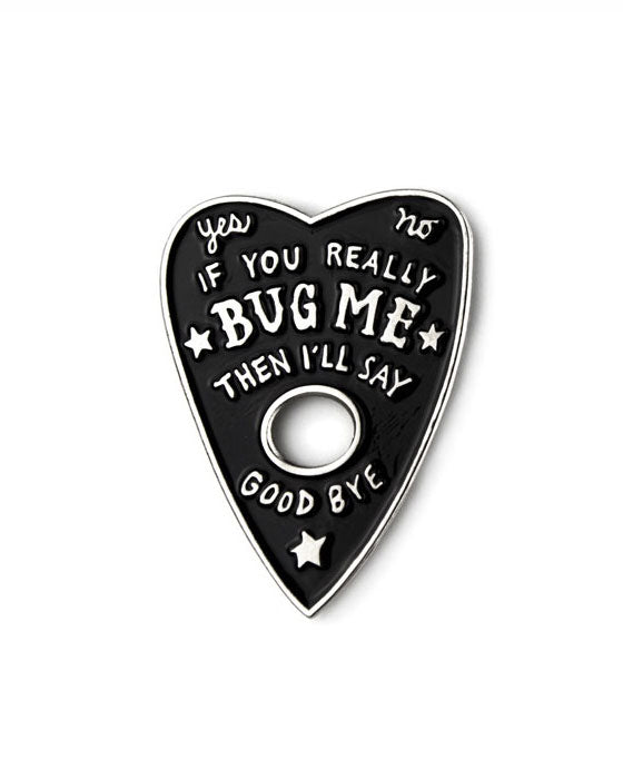 If You Really Bug Me Planchette Pin-Band Of Weirdos-Strange Ways