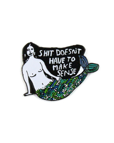Shit Doesn't Have To Make Sense Gift Pin