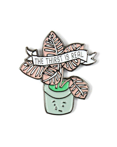 The Thirst Is Real Plant Pin