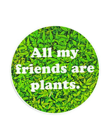 All My Friends Are Plants Sticker