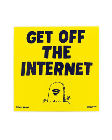 Get Off The Internet Sticker