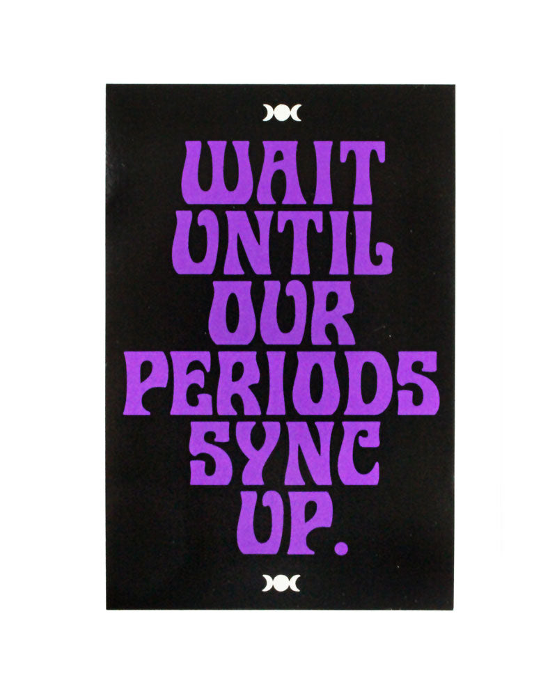 Wait Until Our Periods Sync Up Sticker-Notes To Self-Strange Ways