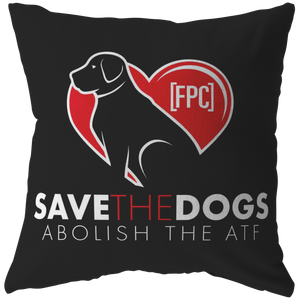 Save the Dogs - Abolish the ATF Pillow