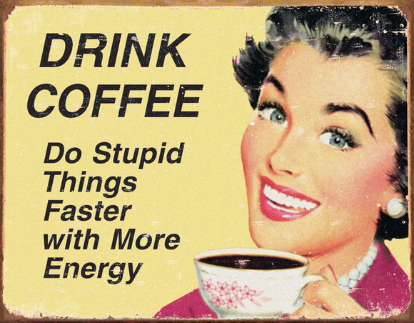 Drink Coffee Do Stupid Things Faster w/ More Energy Home Kitchen Decor Vintage Metal Tin Sign 1425