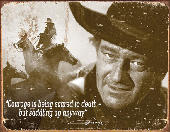 John Wayne Courage is being Scared to Death but Saddling Up Anyway Man Cave Metal Tin Sign 1429