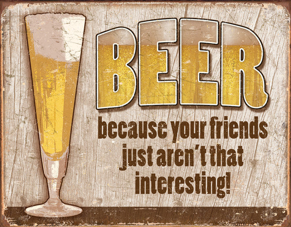 Beer Becuase Your Friends Just Aren't That Interesting Man Cave Metal Tin Sign 1767