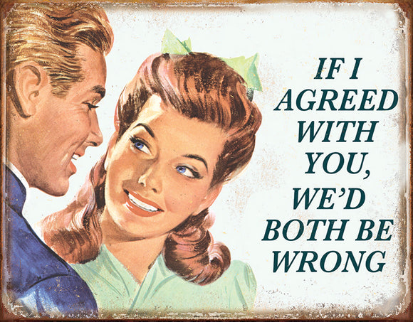Tin Signs If I Agreed With You We'd Both Be Wrong Advertisement Metal Sign 1942