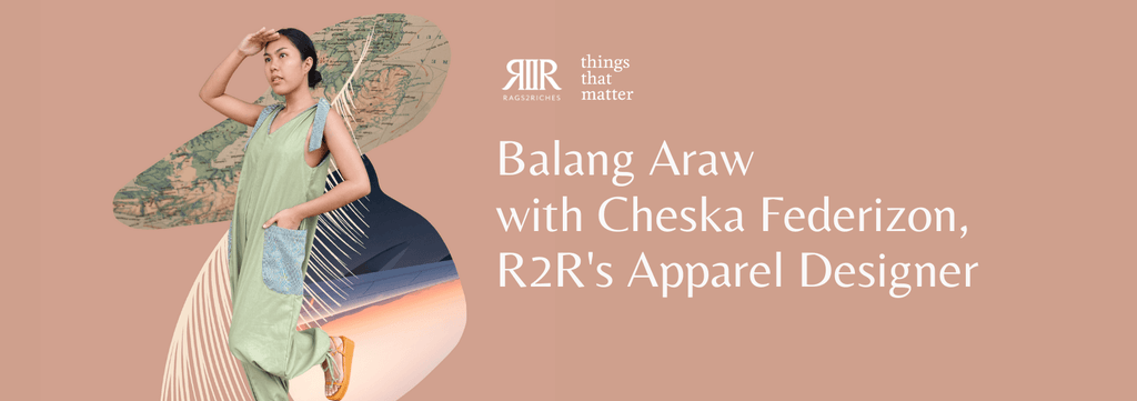Balang Araw with Cheska Federizon, R2R's Apparel Designer