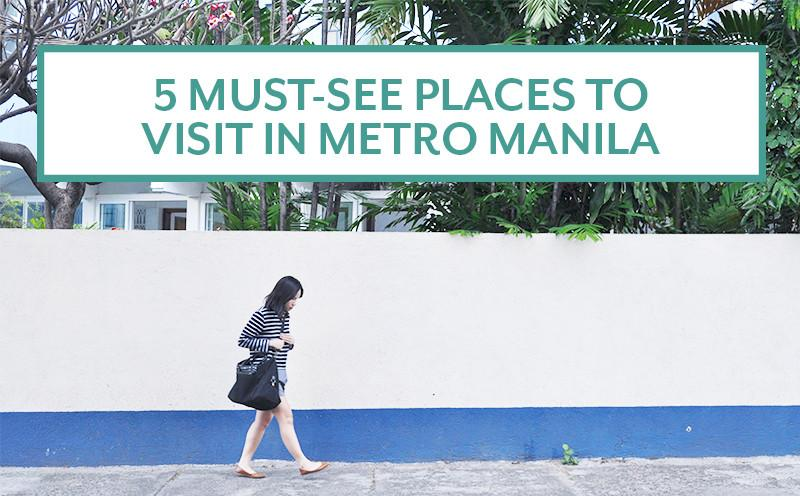 How to Fall in Love with Metro Manila: 5 Must-See Places to Visit