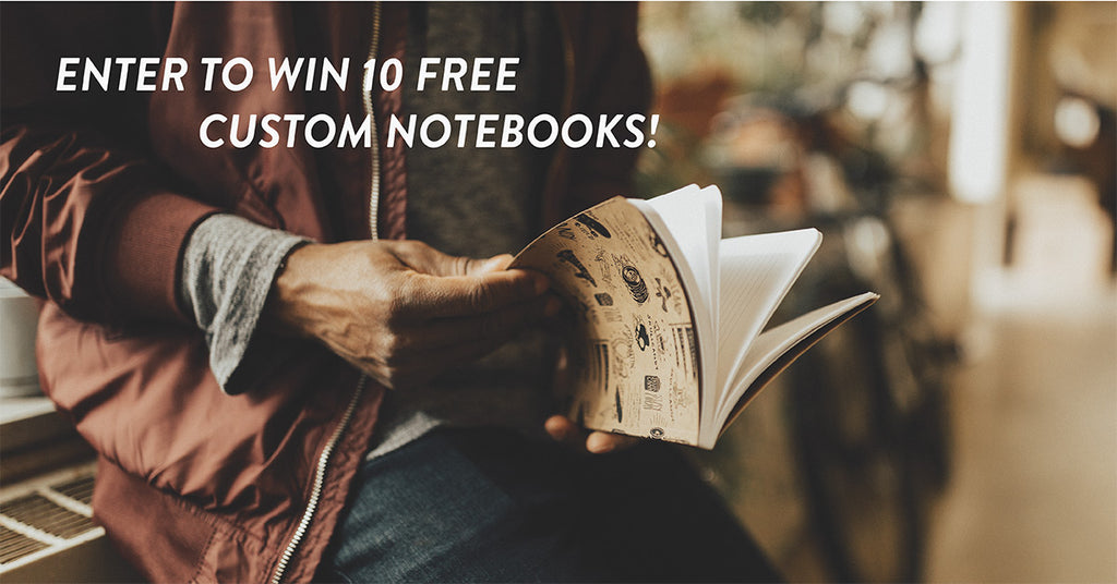 Enter to Win 10 Custom Notebooks | Fill Out the Form Below