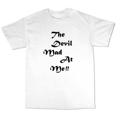 The Devil Mad At me T shirt ( White T shirt )
