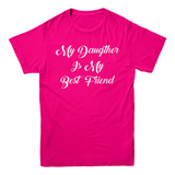 "Icemikeloveasia ""My Daughter Is My Best Friend"" T-Shirt (Multiple Colors)"