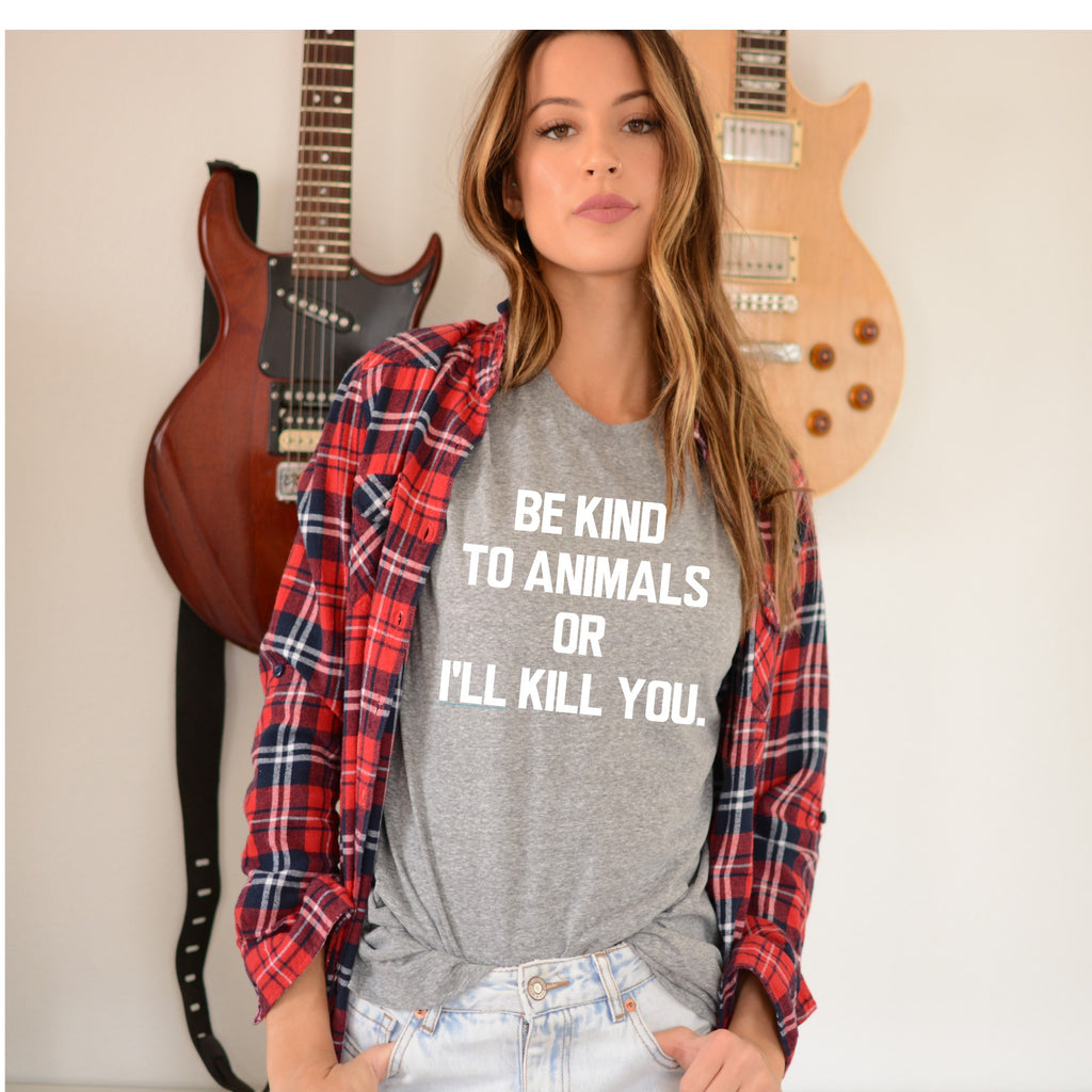 Be Kind to Animals or I'll Kill You Unisex Tee - Ruff Life Rescue Wear