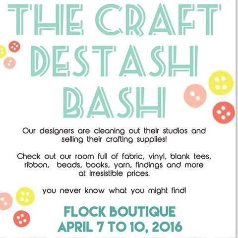The Craft De-Stash Bash: This weekend @ Flock Boutique!