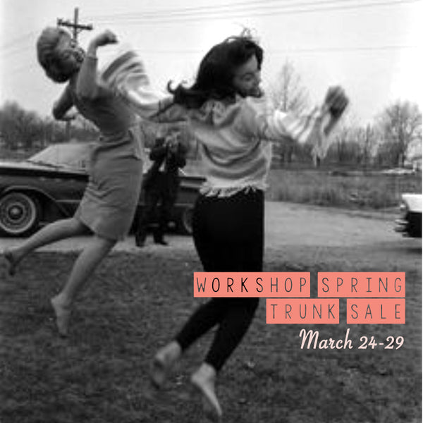 Workshop's 9th Annual Spring Trunk Sale: March 24-28th!