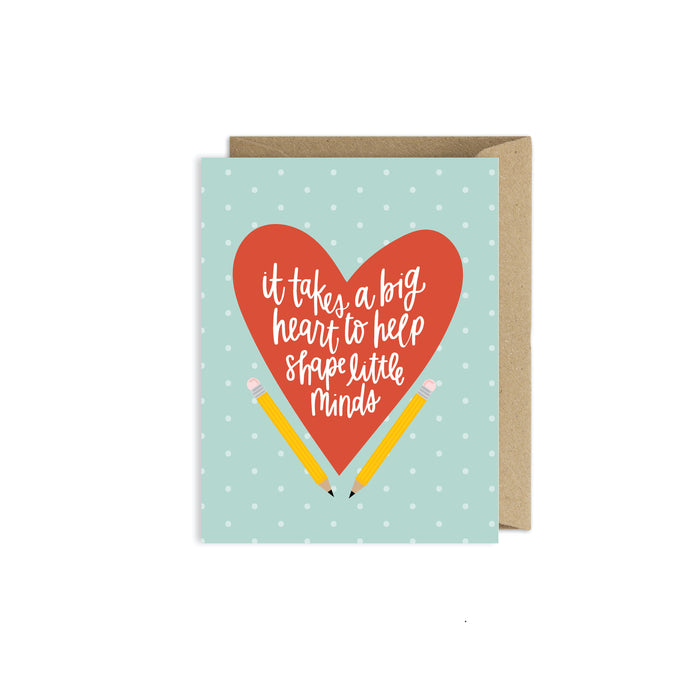 It Takes a Big Heart to Shape Little Minds - Teacher Thank You Card