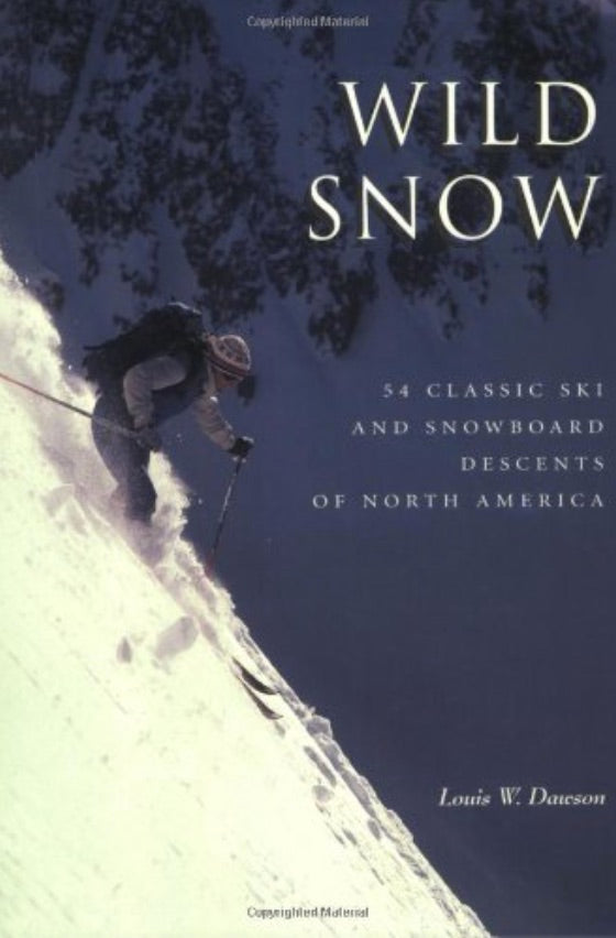 Wild Snow: 54 Classic Ski and Snowboard Descents of North America