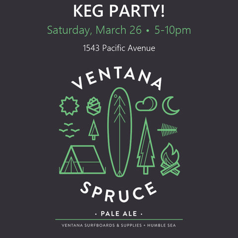 Ventana Spruce Humble Sea Keg Party