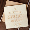 A Stubby Short of a Six Pack Coasters