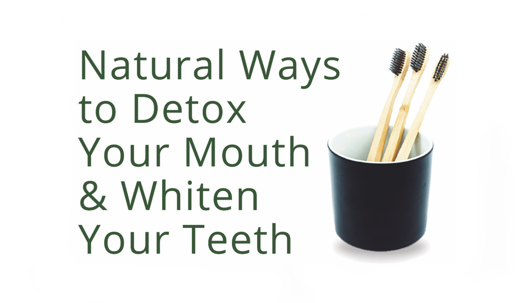 natural ways to Detox your Mouth and Whiten Your Teeth