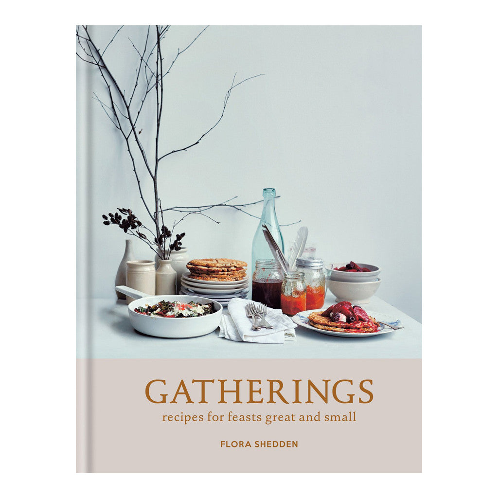 Gatherings: Recipes for feasts great and small by Flora Shedden