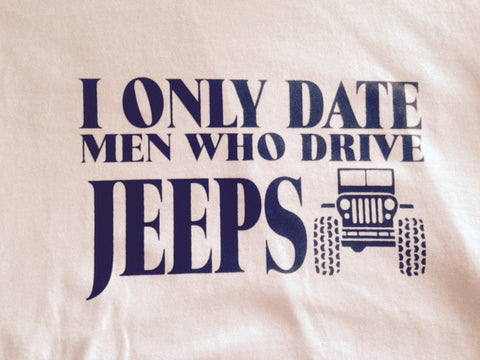 I Only Date Men Who Drive Jeeps