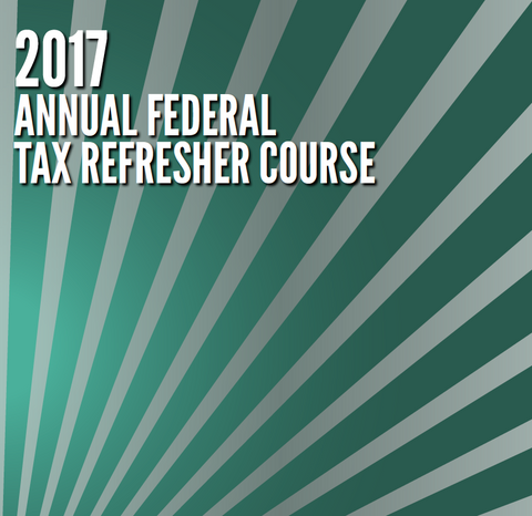 2017 Annual Federal Tax Refresher Course-6 Hours -eBook