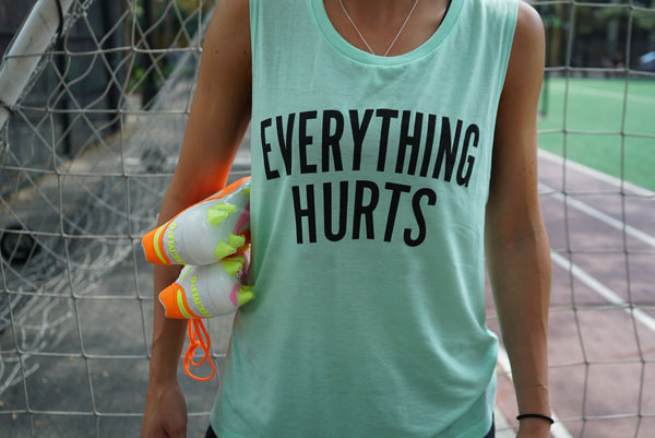 Everything Hurts Muscle Tank - soccergrlprobs