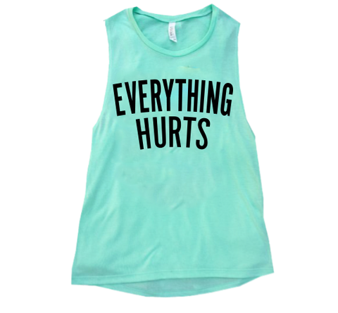 Everything Hurts Muscle Tank