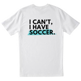 I Can't, I Have Soccer T-Shirt
