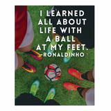 I learned all about life with a ball at my feet Ronaldinho poster