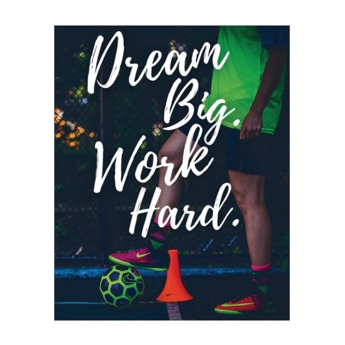 "dream big work hard soccer poster 16x20"" by soccer girl probs"