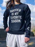 Soccer Is My Favorite Season Crewneck Sweatshirt
