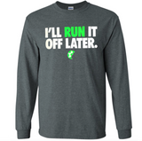 I'll Run It Off Later Long Sleeve Shirt - soccergrlprobs