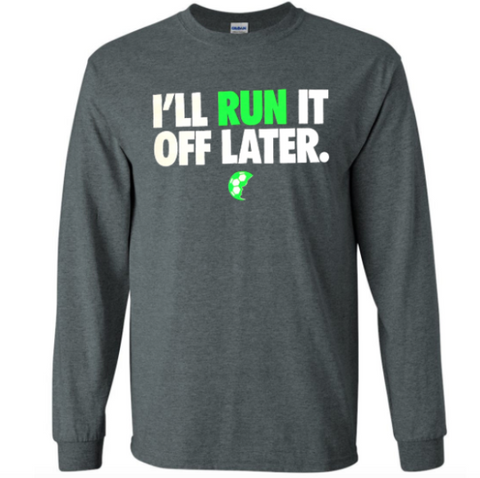 I'll Run It Off Later Long Sleeve Shirt