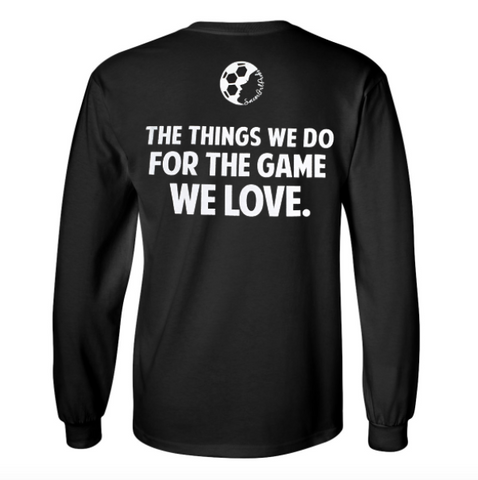 The Things We Do For The Game We Love Long Sleeve Shirt