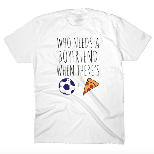 Who Needs A Boyfriend Tee - soccergrlprobs