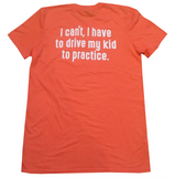 """I Can't, I Have To Drive My Kid To Practice"" Parent T-Shirt - soccergrlprobs"
