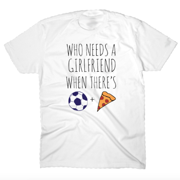 Who Needs A Girlfriend T-Shirt - soccergrlprobs