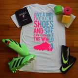 Give A Girl The Right Shoes T-Shirt - soccergrlprobs