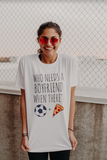 Who Needs A Boyfriend T-Shirt