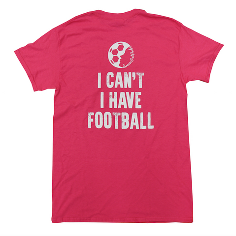 I Can't, I Have Football T-Shirt